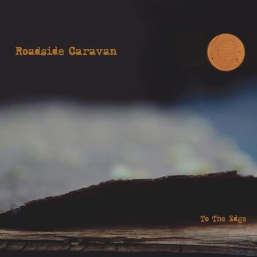 Roadside Caravan - To the Edge (2017)