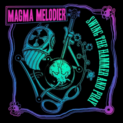 Magma Melodier - Swing the Hammer and Pray (2017)