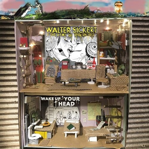 Walter Sickert & The Army Of Broken Toys - Wake Up Your Head (2017)