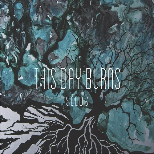 This Day Burns - Seeds (2017)