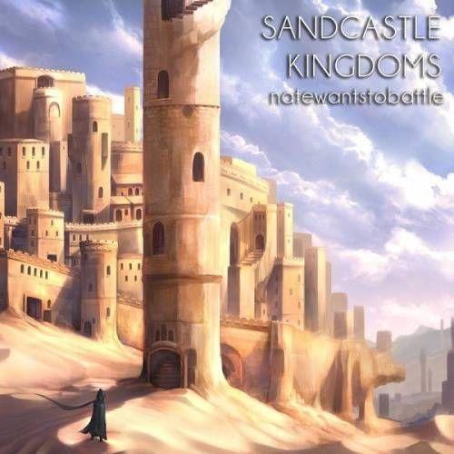 NateWantsToBattle - Sandcastle Kingdoms (2017)
