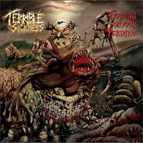 Terrible Sickness - Feasting On Your Perdition (2017)