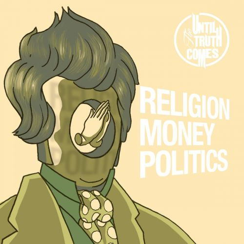 Until the Truth Comes - Religion Money Politics (2017)