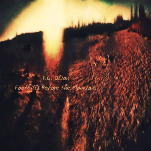 T.G. Olson (Across Tundras) - Foothills Before The Mountain (2017)