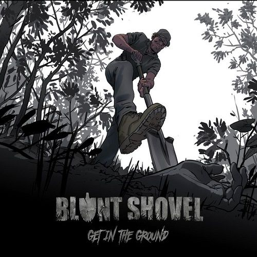 Blunt Shovel - Get In The Ground (2017)