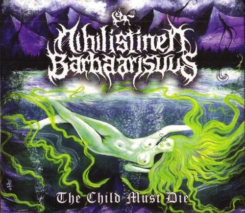 Nihilistinen Barbaarisuus - The Child Must Die (2015)