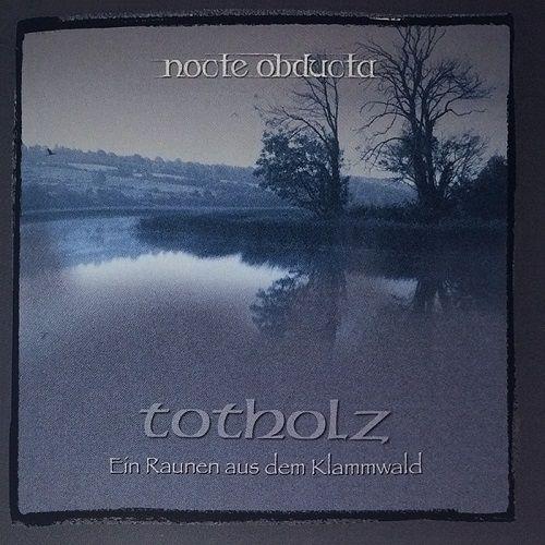 Nocte Obducta - Totholz (Ein Raunen Aus Dem Klammwald) (2017)