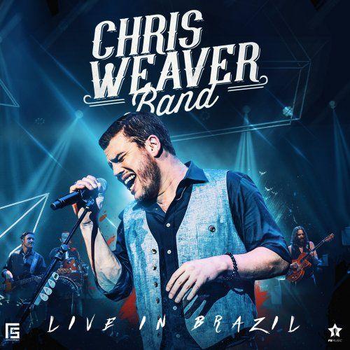 Chris Weaver Band - Live In Brazil (2017)