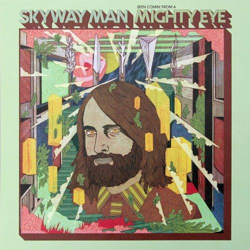 Skyway Man - Seen Comin' From A Mighty Eye (2017)