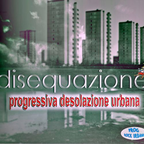 Disequazione - Progressiva Desolazione Urbana (2016)