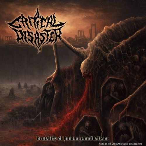 Critical Disaster - Brutality Of Human Cannibalism (2016)