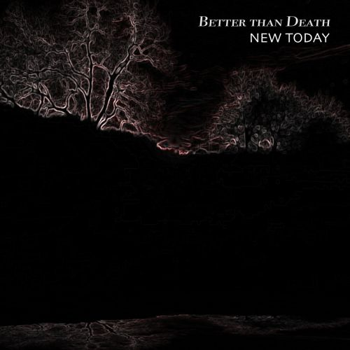 New Today - Better Than Death (2017)