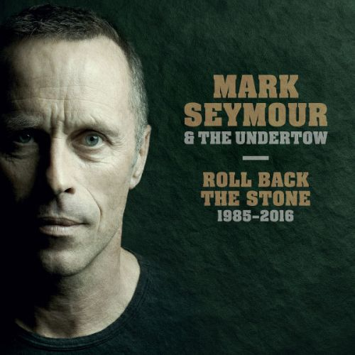 Mark Seymour and The Undertow - Roll Back The Stone 1985-2016 (2017)