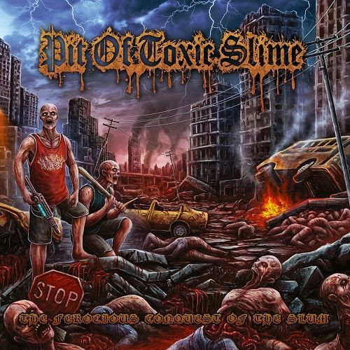 Pit Of Toxic Slime - The Ferocious Conquest Of The Slum (2017)