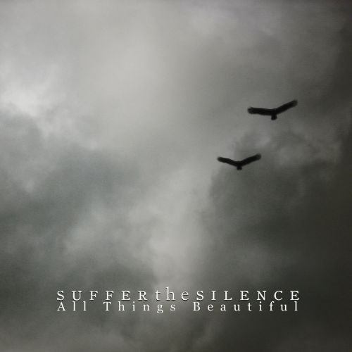 Suffer the Silence - All Things Beautiful (2017)