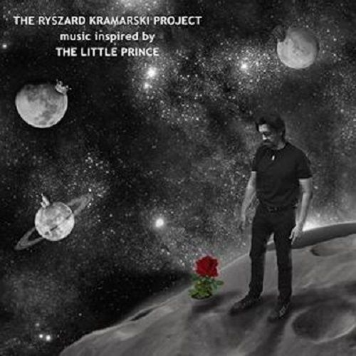 The Ryszard Kramarski Project - Music Inspired By The Little Prince (2017)