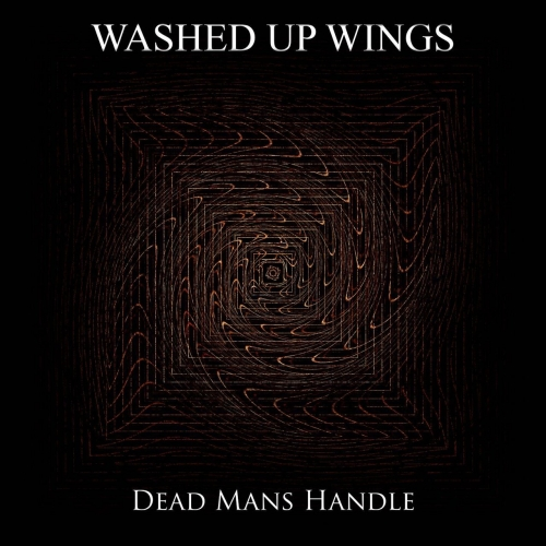 Washed Up Wings - Dead Mans Handle (2017)