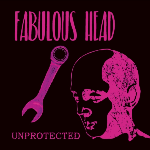 Fabulous Head - Unprotected (2017)