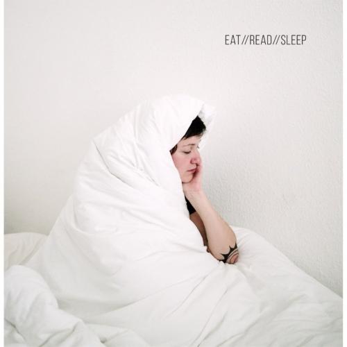 Eat//Read//Sleep - Live Slow // Die Whenever (2017)