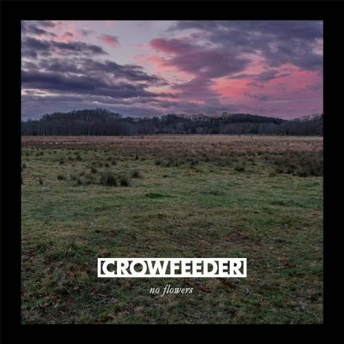 Crowfeeder - No Flowers (2017)