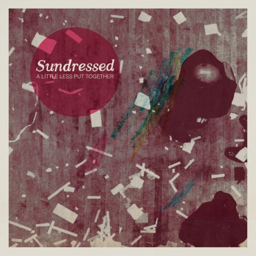 Sundressed - A Little Less Put Together (2017)