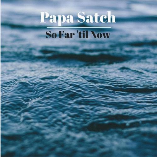 Papa Satch - So Far 'til Now (2017)
