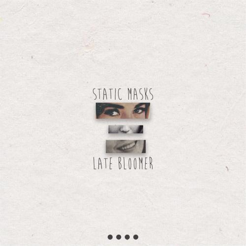 Static Masks - Late Bloomer (2017)