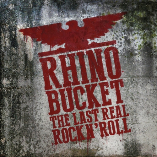 Rhino Bucket - The Last Real Rock N' Roll (2017)