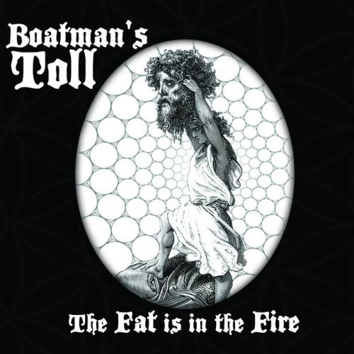 Boatman's Toll - The Fat Is in the Fire (2017)