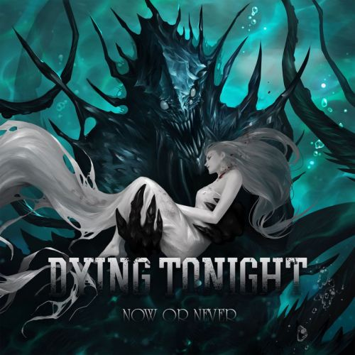 Dying Tonight - Now Or Never (2017)