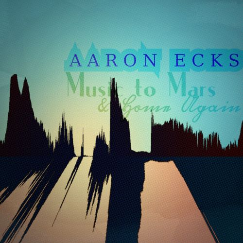 Aaron Ecks - Music to Mars and Home Again (2017)