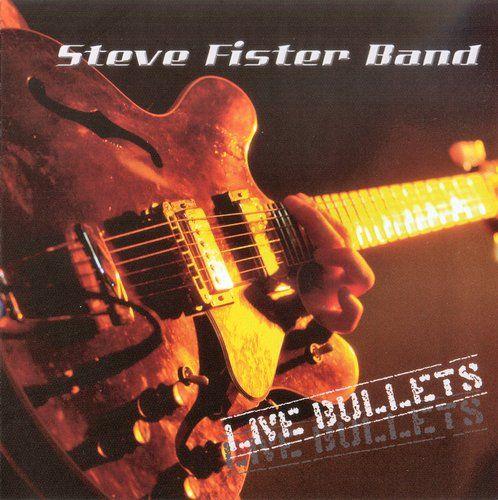 Steve Fister Band - Live Bullets (2007)