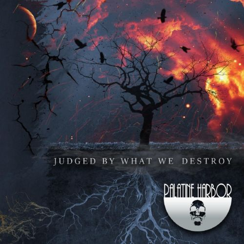 Palatine Harbor - Judged by What We Destroy [EP] (2017)