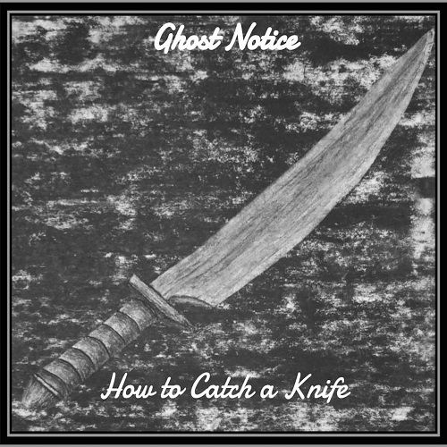 Ghost Notice - How To Catch A Knife (2017)