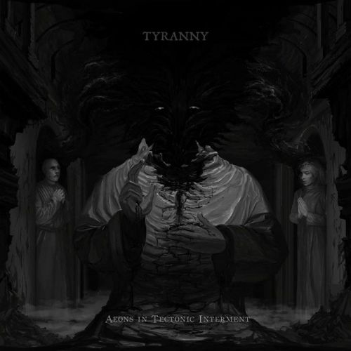 Tyranny - Aeons In Tectonic Interment (2015)
