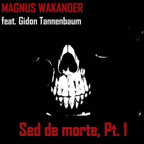 Magnus Wakander - Sed De Morte, Pt. 1 (2017)