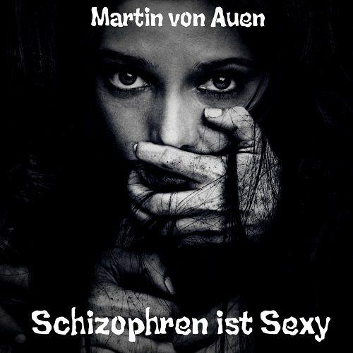 Martin Von Auen - Schizophren Ist Sexy (2017)