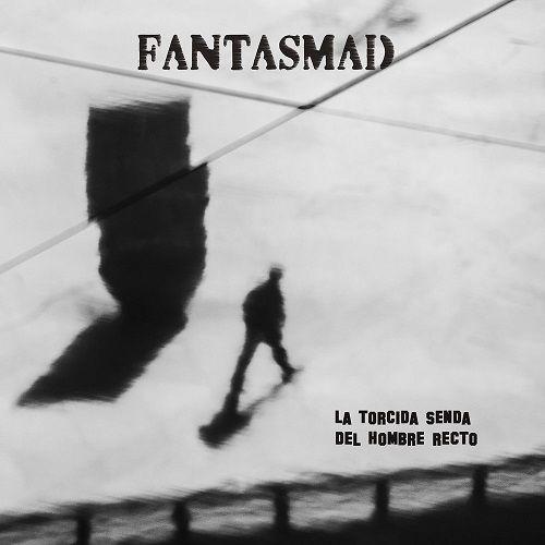 Fantasmad - La Torcida Senda Del Hombre Recto (2017)