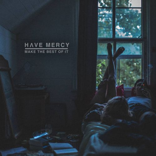 Have Mercy – Make The Best Of It (2017)