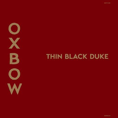 Oxbow - Thin Black Duke (2017)