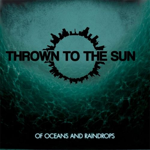Thrown To The Sun - Of Oceans And Raindrops (2011)