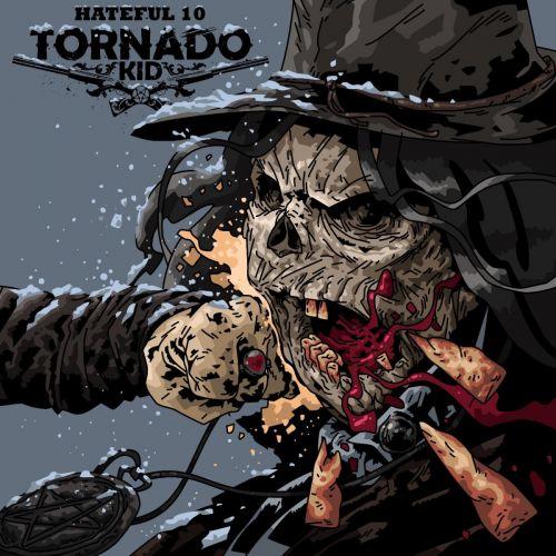 Tornado Kid - Hateful 10 (2017)