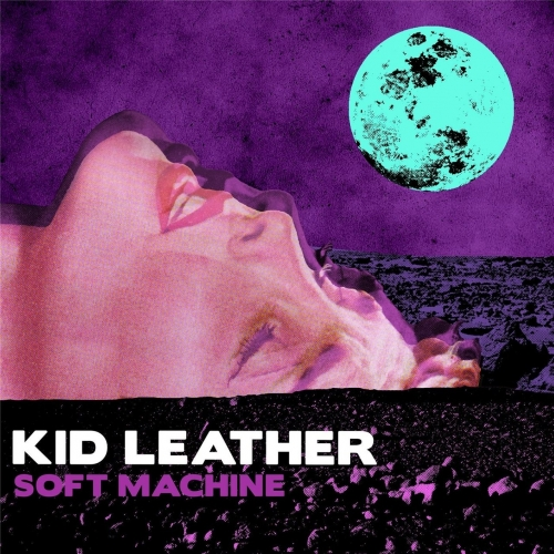 Kid Leather - Soft Machine (2017)
