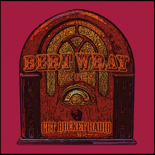 Bert Wray Blues - Gut Bucket Radio (2017)