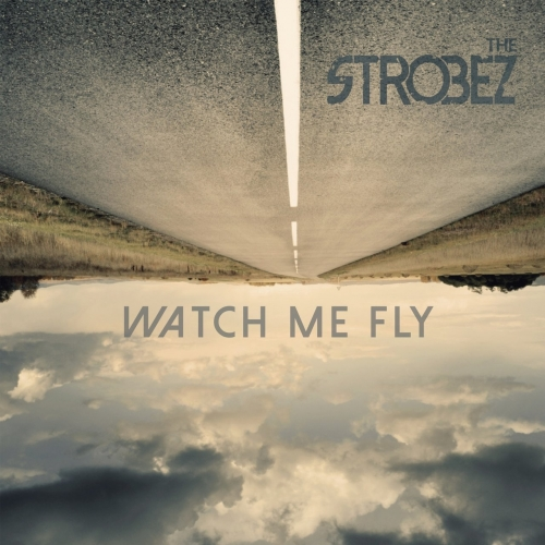 The Strobez - Watch Me Fly (2017)