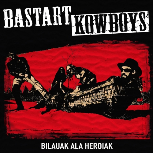 Bastart Kowboys - Bilauak Ala Heroiak (2017)