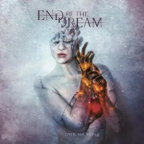 End of the Dream - Until You Break (2017)
