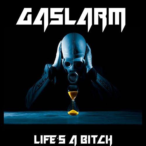Gaslarm - Life's A Bitch (2017)
