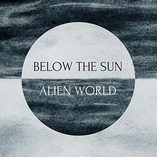 Below the Sun - Alien World (2017)