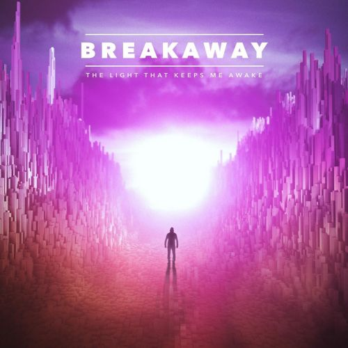 Breakaway - The Light That Keeps Me Awake (2017)